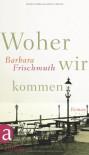 Woher wir kommen - Barbara Frischmuth