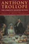 Anthony Trollope: The Complete Shorter Fiction - Anthony Trollope, Julian Thompson