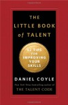 The Little Book of Talent: 52 Tips for Improving Your Skills - Daniel Coyle