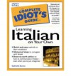 The Complete Idiot's Guide to Learning Italian On Your Own - Gabrielle Ann Euvino