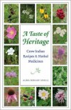 A Taste of Heritage: Crow Indian Recipes and Herbal Medicines - Alma Hogan Snell, Kelly Kindscher, Lisa Castle