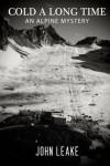 Cold a Long Time: An Alpine Mystery - John Leake