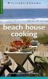 Beach House Cooking: Good Food for the Great Outdoors (Williams-Sonoma Outdoors) - Charles Pierce, Chris Shorten