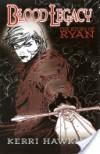 Blood Legacy: The Story of Ryan - Kerri Hawkins