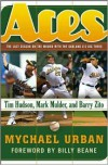 Aces: The Last Season on the Mound with the Oakland A's Big Three -- Tim Hudson, Mark Mulder, and Barry Zito - Mychael Urban