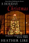 Holiday, Vermont Book Three: A Holiday Christmas - Heather Lire