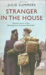 Stranger in the House: Women's Stories of Men Returning from the Second World. - JULIE SUMMERS
