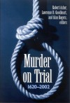 Murder on Trial: 1620-2002 - Lawrence B. Goodheart, Robert Asher, Alan Rogers