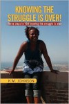 Knowing the Struggle Is Over! - K.M. Johnson