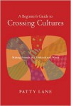 A Beginner's Guide to Crossing Cultures: Making Friends in a Multicultural World - Patty Lane