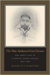 The Man Awakened from Dreams: One Man's Life in a North China Village, 1857-1942 - Henrietta Harrison