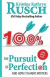 The Pursuit of Perfection: And How It Harms Writers - Kristine Kathryn Rusch