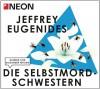 Die Selbstmord-Schwestern: NEON Hörbuch-Edition - Jeffrey Eugenides