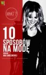 10 sposobów na modę wg Mai Sablewskiej - Maja Sablewska