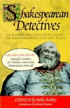 Shakespearean Detectives - Mike Ashley, Gail-Nina Anderson, John T. Aquino, Cherith Baldry, Stephen Baxter, Chaz Brenchley, Margaret Frazer, Anne Gay, Susanna Gregory, Lois H. Gresh, Tom Holt, Phyllis Ann Karr, Andrew Lane, David Langford, Jeffrey Marks, Edward Marston, Amy Myers, Mary Reed, Lawrenc