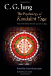The Psychology of Kundalini Yoga: Notes of the Seminar Given in 1932 - C.G. Jung, Sonu Shamdasani