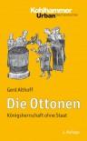 Die Ottonen: Konigsherrschaft Ohne Staat - Gerd Althoff