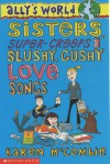 Sisters, Super Creeps and Slushy, Gushy Love-songs (Ally's World) - Karen McCombie