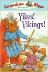Yikes! Vikings! (Canadian Flyer Series #4) - Frieda Wishinsky,  Dean Griffiths (Illustrator)