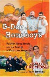 G-Dog and the Homeboys: Father Greg Boyle and the Gangs of East Los Angeles - Celeste Fremon, Tom Brokaw