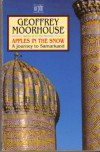 Apples in the Snow: Journey to Samarkand - Geoffrey Moorhouse