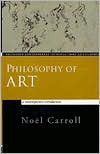Philosophy of Art: A Contemporary Introduction - Noel Carroll