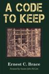 A Code To Keep: The True Story of America's Longest-Held Civilian POW in the Vietnam War (Hellgate Memories Series) - Ernest C. Brace