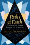 Paths Of Faith: Conversations About Religion And Spirituality - Michael Thomas Ford