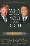 Why We Want You To Be Rich: Two Men, One Message - Donald Trump, Robert T. Kiyosaki, Meredith McIver, Sharon Lechter