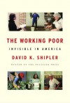 The Working Poor: Invisible in America - David K. Shipler