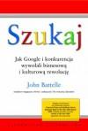 Szukaj. Jak Google i konkurencja wywołali biznesową i kulturową rewolucję - John Battelle