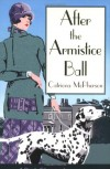 After the Armistice Ball (Dandy Gilver Murder Mystery 1) - Catriona Mcpherson