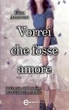 Vorrei che fosse amore (eNewton Narrativa) (Italian Edition) - Elisa Amoruso