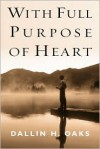 With Full Purpose of Heart: Collection of Messages by Dallin H. Oaks - Dallin H. Oaks
