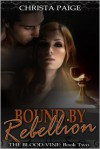 Bound  By Rebellion (Blood-Vine 2) - Christa Paige