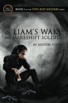In Liam's Wake: The Makeshift Soldier (Toys and Soldiers) - Ashlyn Forge