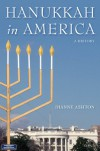 Hanukkah in America: A History (The Goldstein-Goran Series in American Jewish History) - Dianne Ashton