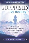 Surprised by Healing: One of the Greatest Healing Miracles of the 21st Century. -Sid Roth - Delores Winder, Bill Keith