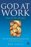 God at Work: Living Every Day with Purpose - Ken Costa