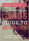 The Unofficial Girls Guide to New York: Inside the Cafes, Clubs, and Neighborhoods of HBO's Girls - Judy Gelman, Peter Zheutlin