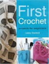 First Crochet: Projects for Beginners - Lesley Stanfield