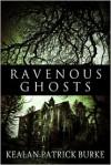 Ravenous Ghosts - Kealan Patrick Burke