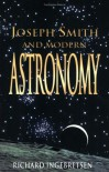 Joseph Smith and Modern Astronomy - Richard Ingebretsen MD. PhD