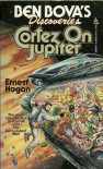 Cortez On Jupiter (Ben Bova Presents) - Ernest Hogan