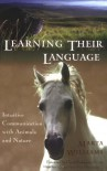Learning Their Language: Intuitive Communication with Animals and Nature - Marta Williams, Cheryl Schwartz