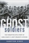 Ghost Soldiers: The Forgotten Epic Story of World War II's Most Dramatic Mission, 1st Edition - Hampton Sides