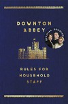 The Downton Abbey Rules for Household Staff - Carnival Productions