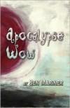 Apocalypse Wow - Ben Mariner