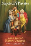 Napoleon's Privates: 2,500 Years of History Unzipped - Tony Perrottet