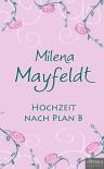 Hochzeit nach Plan B - Milena Mayfeldt
